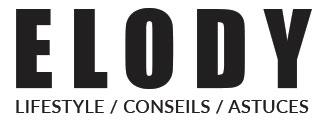 Elody.fr: Lifestyle / Conseils / Astuces!